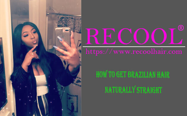 HOW TO GET BRAZILIAN HAIR NATURALLY STRAIGHT