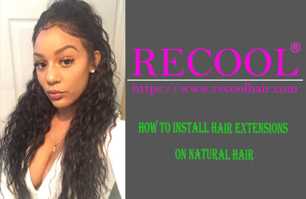 HOW TO INSTALL HAIR EXTENSIONS ON NATURAL HAIR