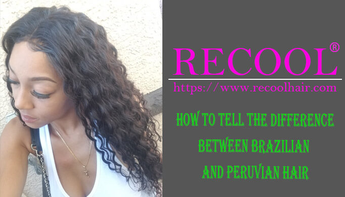 HOW TO TELL THE DIFFERENCE BETWEEN BRAZILIAN AND PERUVIAN HAIR