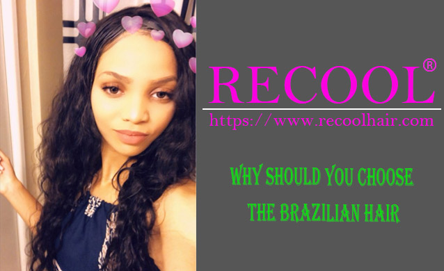 WHY SHOULD YOU CHOOSE THE BRAZILIAN HAIR