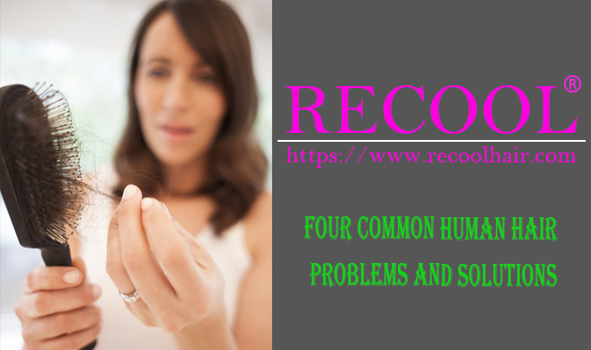 Four common Human hair problems and solutions
