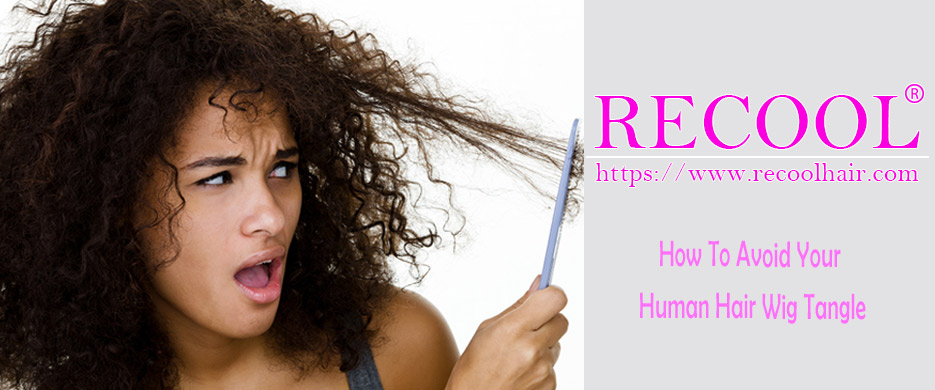 How To Avoid Your Human Hair Wig Tangle